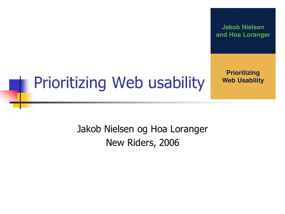 Prioritizing Web usability Jakob Nielsen og Hoa Loranger New Riders, 2006