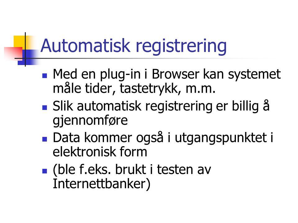 Automatisk registrering  Med en plug-in i Browser kan systemet måle tider, tastetrykk, m.m.