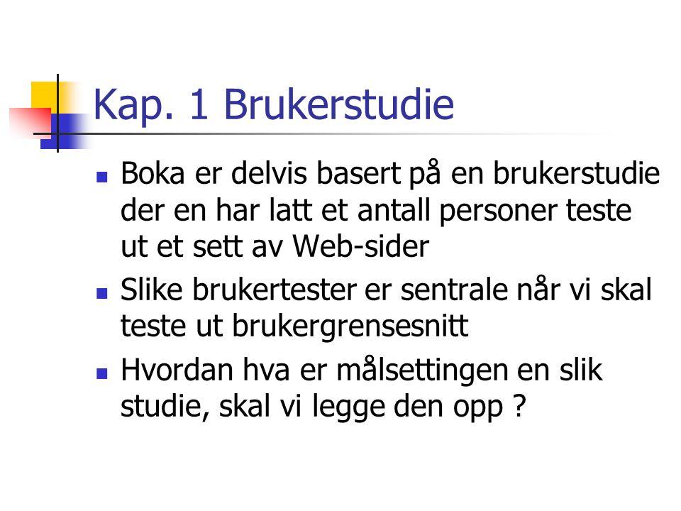 Kap. 1 Brukerstudie  Boka er delvis basert på en brukerstudie der en har latt et antall personer teste ut et sett av Web-sider  Slike brukertester e