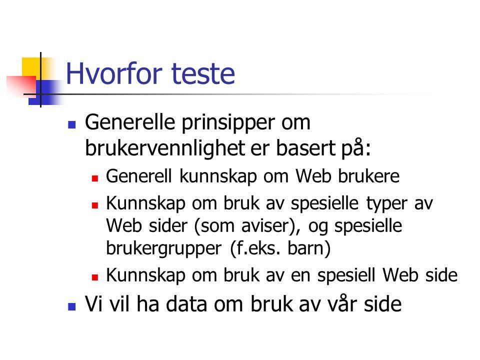 Hvorfor teste  Generelle prinsipper om brukervennlighet er basert på:  Generell kunnskap om Web brukere  Kunnskap om bruk av spesielle typer av Web sider (som aviser), og spesielle brukergrupper (f.eks.