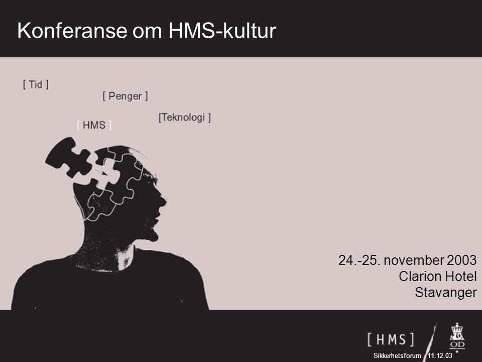 24.-25. november 2003 Clarion Hotel Stavanger Konferanse om HMS-kultur Sikkerhetsforum 11.12.03