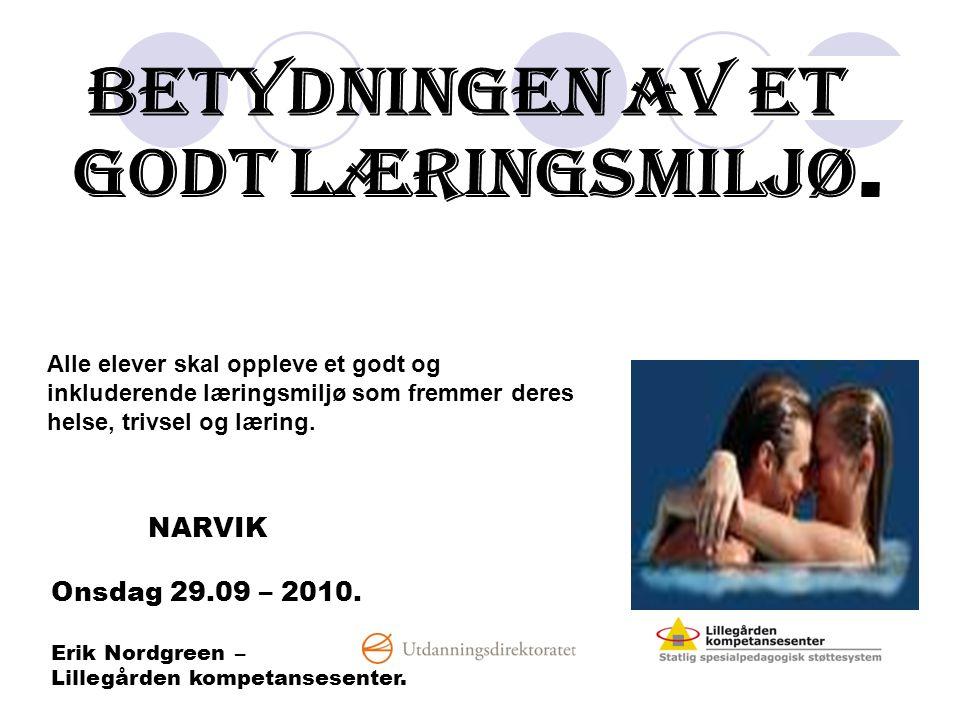 NARVIK Onsdag 29.09 – 2010. Erik Nordgreen – Lillegården kompetansesenter. Alle elever skal oppleve et godt og inkluderende læringsmiljø som fremmer d