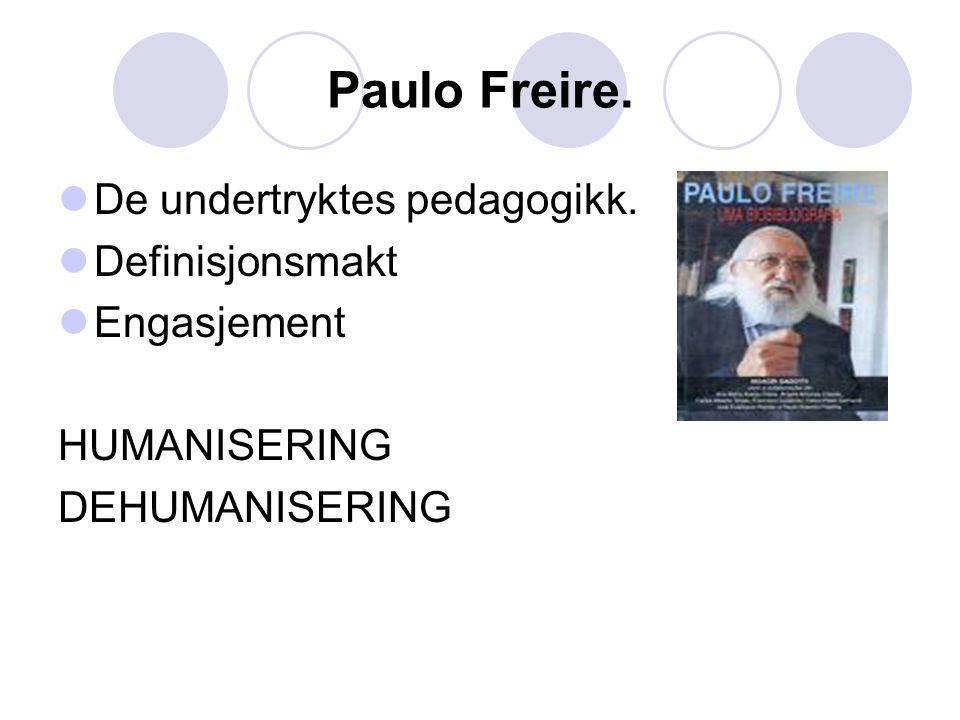 Paulo Freire.  De undertryktes pedagogikk.  Definisjonsmakt  Engasjement HUMANISERING DEHUMANISERING