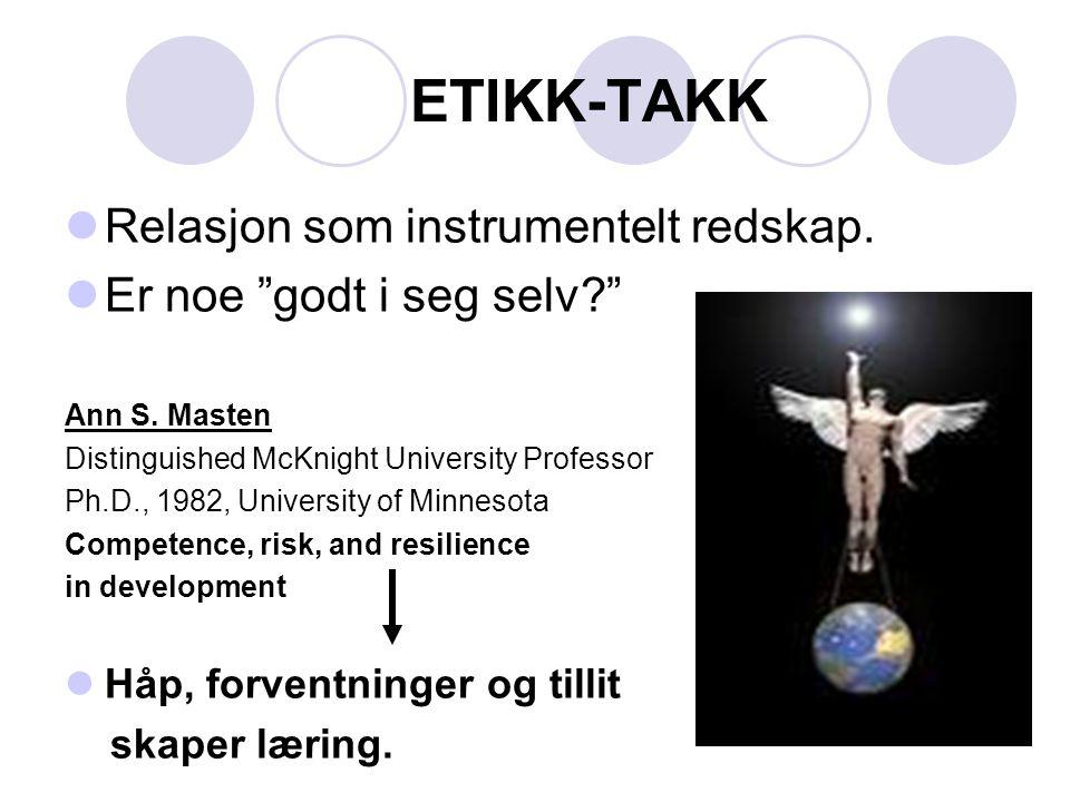 """ETIKK-TAKK  Relasjon som instrumentelt redskap.  Er noe """"godt i seg selv?"""" Ann S. Masten Distinguished McKnight University Professor Ph.D., 1982, Un"""