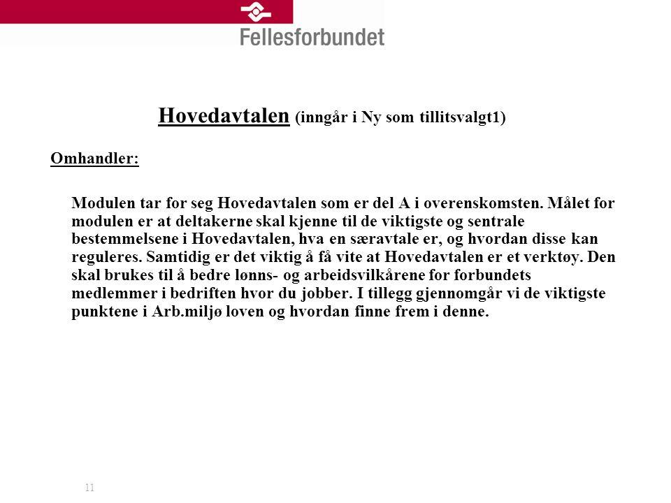 11 Hovedavtalen (inngår i Ny som tillitsvalgt1) Omhandler: Modulen tar for seg Hovedavtalen som er del A i overenskomsten.