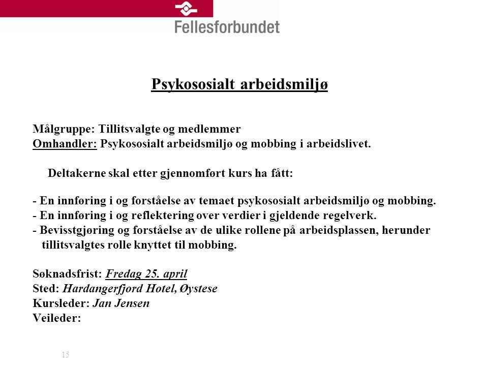 15 Psykososialt arbeidsmiljø Målgruppe: Tillitsvalgte og medlemmer Omhandler: Psykososialt arbeidsmiljø og mobbing i arbeidslivet.