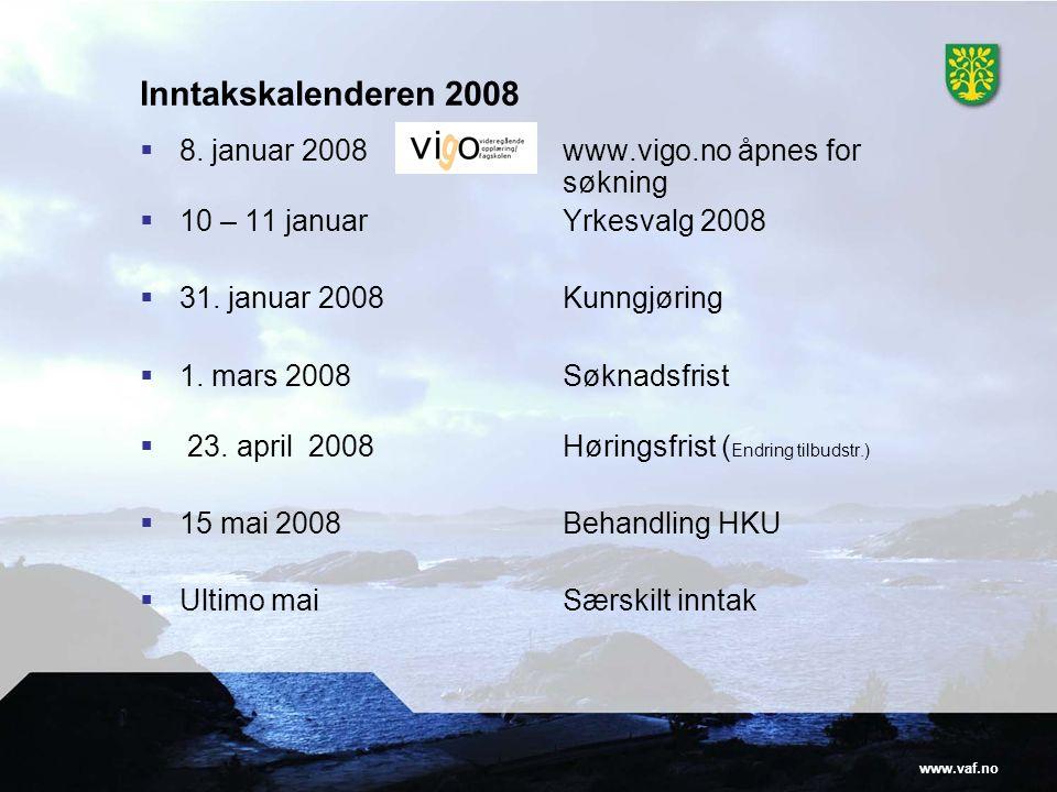 www.vaf.no Inntakskalenderen 2008  8. januar 2008www.vigo.no åpnes for søkning  10 – 11 januarYrkesvalg 2008  31. januar 2008Kunngjøring  1. mars