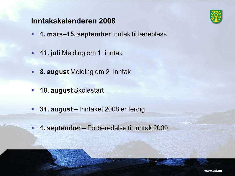 www.vaf.no Inntakskalenderen 2008  1. mars–15. september Inntak til læreplass  11. juli Melding om 1. inntak  8. august Melding om 2. inntak  18.