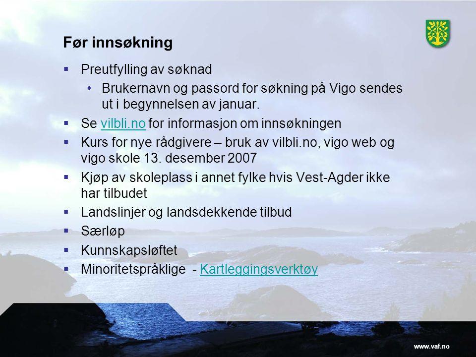 www.vaf.no Før innsøkning  Preutfylling av søknad •Brukernavn og passord for søkning på Vigo sendes ut i begynnelsen av januar.  Se vilbli.no for in