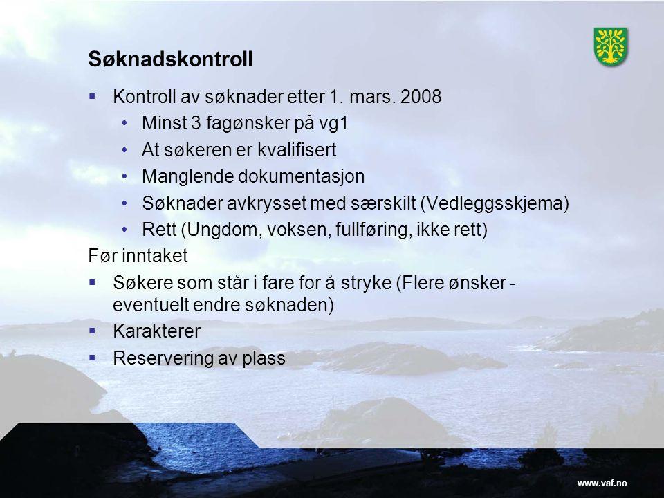www.vaf.no Søknadskontroll  Kontroll av søknader etter 1. mars. 2008 •Minst 3 fagønsker på vg1 •At søkeren er kvalifisert •Manglende dokumentasjon •S