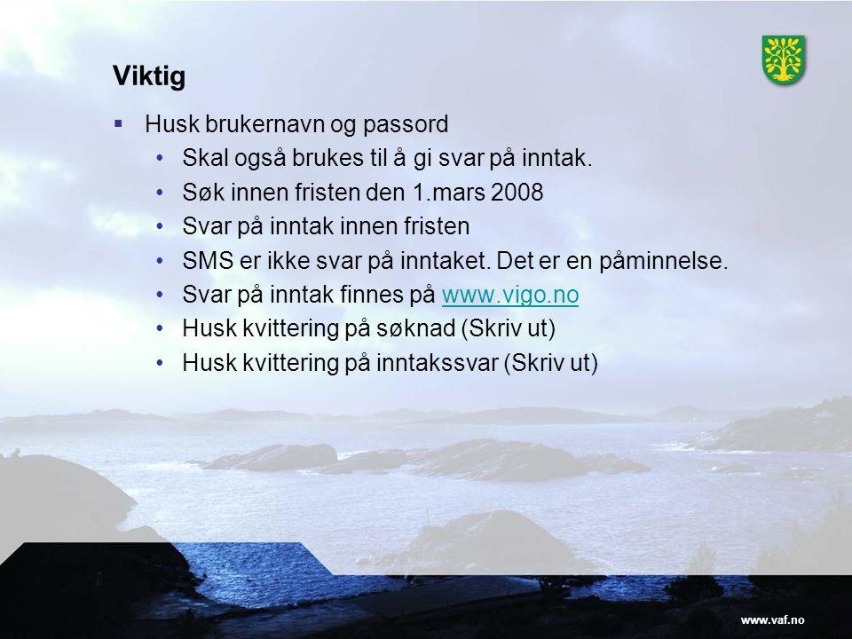 www.vaf.no Viktig  Husk brukernavn og passord •Skal også brukes til å gi svar på inntak. •Søk innen fristen den 1.mars 2008 •Svar på inntak innen fri