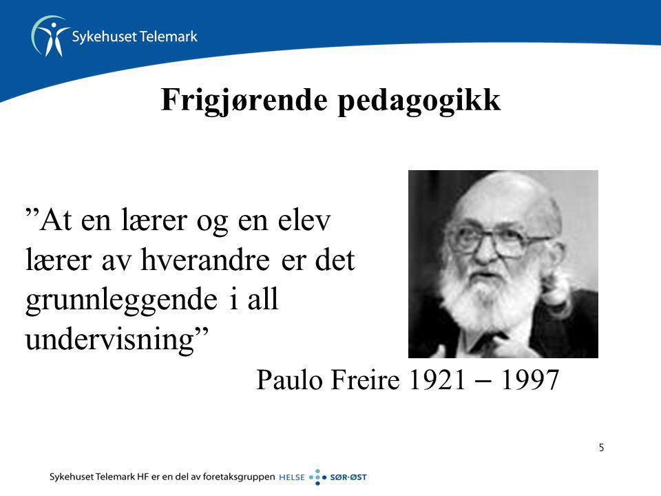 5 Frigjørende pedagogikk At en lærer og en elev lærer av hverandre er det grunnleggende i all undervisning Paulo Freire 1921 – 1997