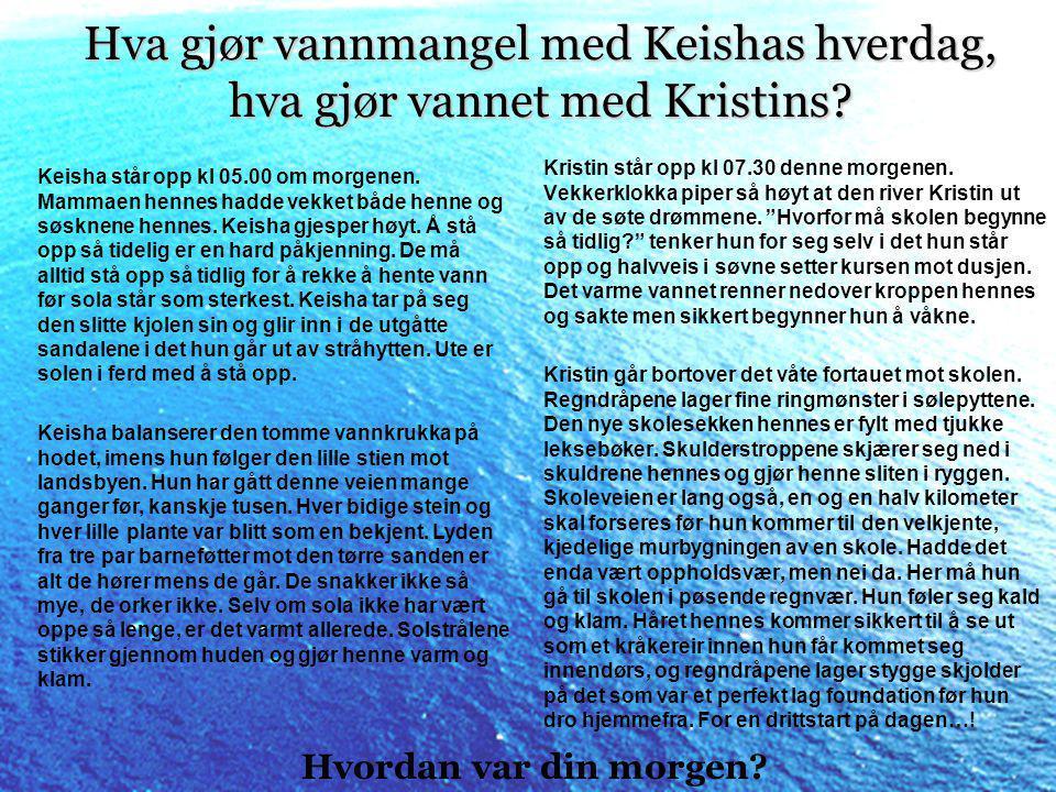 Hva gjør vannmangel med Keishas hverdag, hva gjør vannet med Kristins.