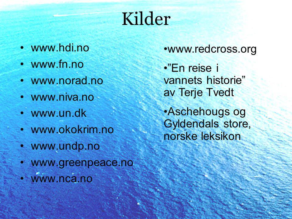 Kilder •www.hdi.no •www.fn.no •www.norad.no •www.niva.no •www.un.dk •www.okokrim.no •www.undp.no •www.greenpeace.no •www.nca.no •www.redcross.org • En reise i vannets historie av Terje Tvedt •Aschehougs og Gyldendals store, norske leksikon