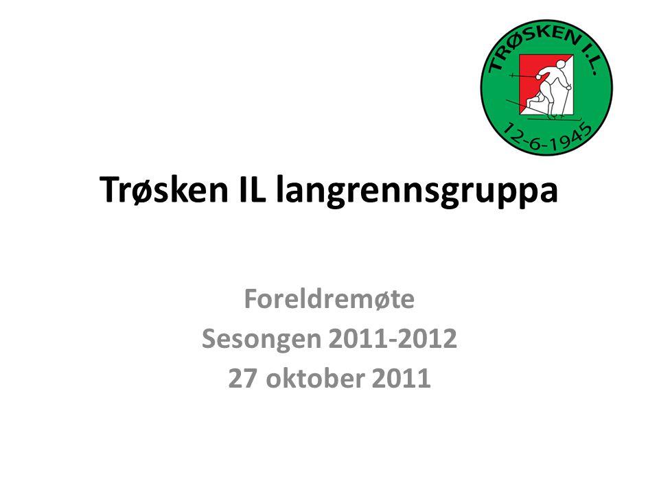 Trøsken IL langrennsgruppa Foreldremøte Sesongen 2011-2012 27 oktober 2011