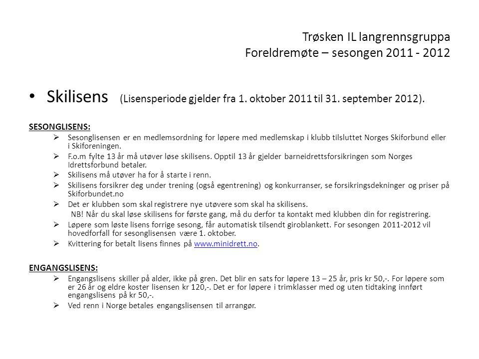 Trøsken IL langrennsgruppa Foreldremøte – sesongen 2011 - 2012 • Skilisens (Lisensperiode gjelder fra 1.