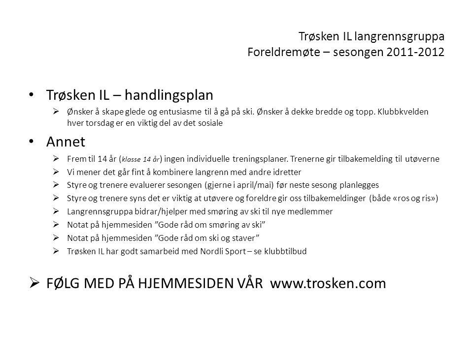 Trøsken IL langrennsgruppa Foreldremøte – sesongen 2011-2012 • Trøsken IL – handlingsplan  Ønsker å skape glede og entusiasme til å gå på ski.