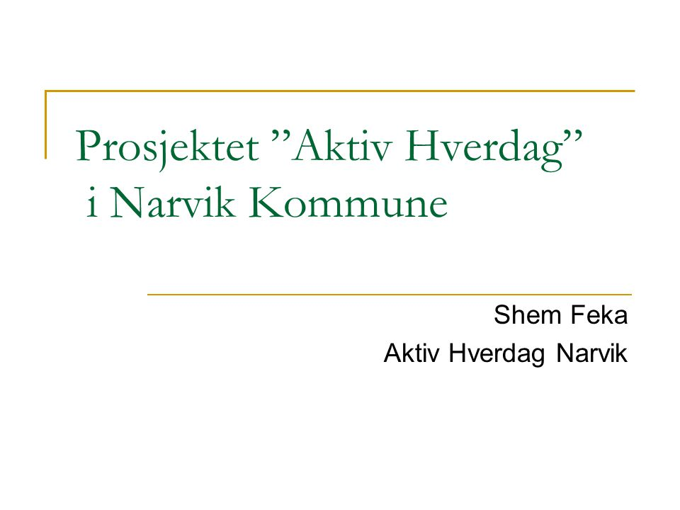 "Prosjektet ""Aktiv Hverdag"" i Narvik Kommune Shem Feka Aktiv Hverdag Narvik"