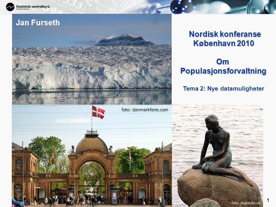 1 1 Nordisk konferanse Nordisk konferanse København 2010 København 2010 Om OmPopulasjonsforvaltning Tema 2: Nye datamuligheter Jan Furseth
