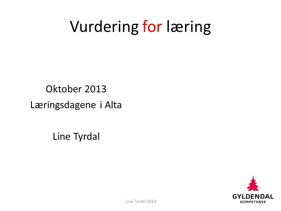 Vurdering for læring Oktober 2013 Læringsdagene i Alta Line Tyrdal Line Tyrdal 2013