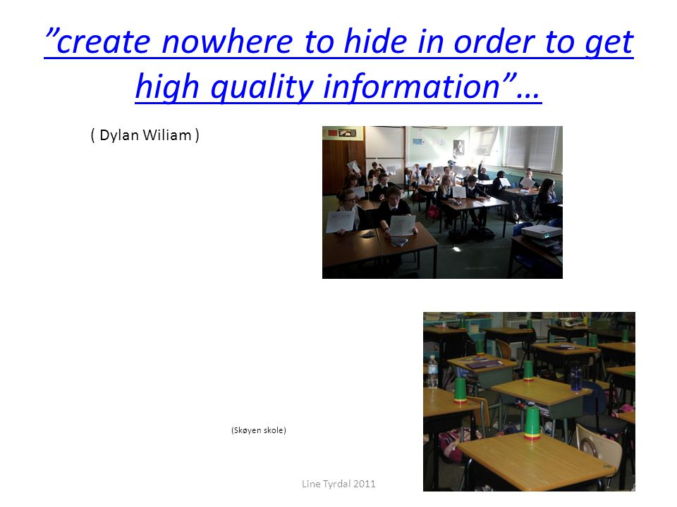 """create nowhere to hide in order to get high quality information""… Line Tyrdal 2011 ( Dylan Wiliam ) (Skøyen skole)"