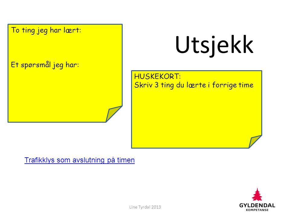Line Tyrdal 2013 To ting jeg har lært: Et spørsmål jeg har: HUSKEKORT: Skriv 3 ting du lærte i forrige time Utsjekk Trafikklys som avslutning på timen