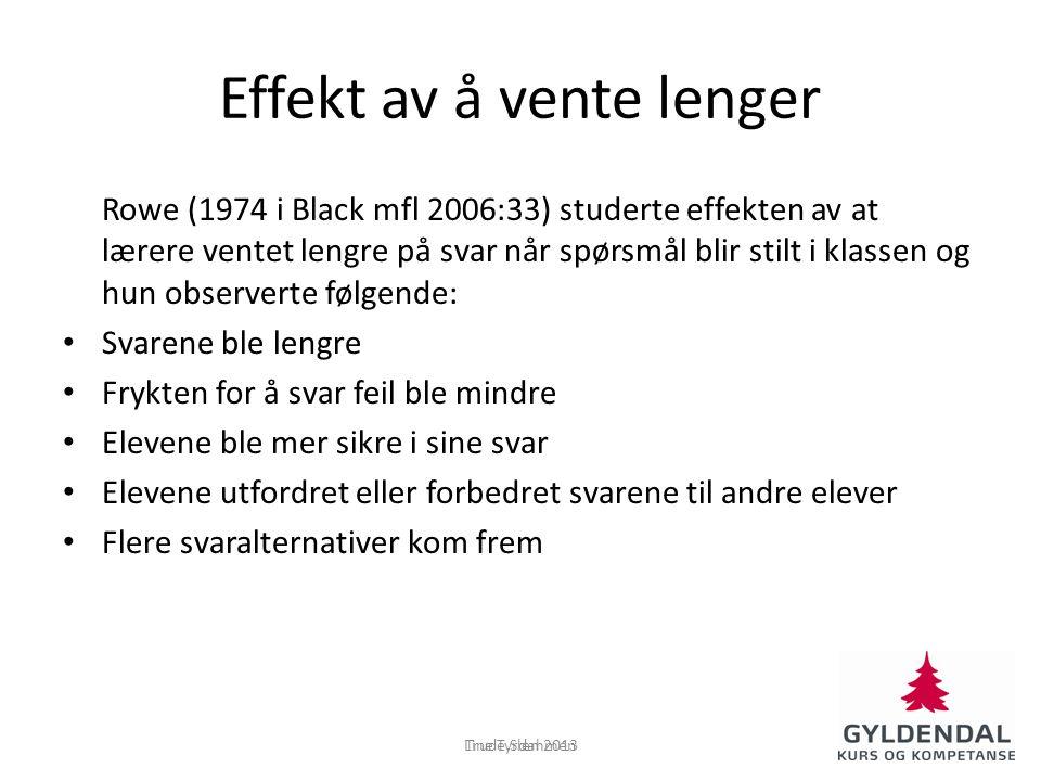 Effekt av å vente lenger Rowe (1974 i Black mfl 2006:33) studerte effekten av at lærere ventet lengre på svar når spørsmål blir stilt i klassen og hun