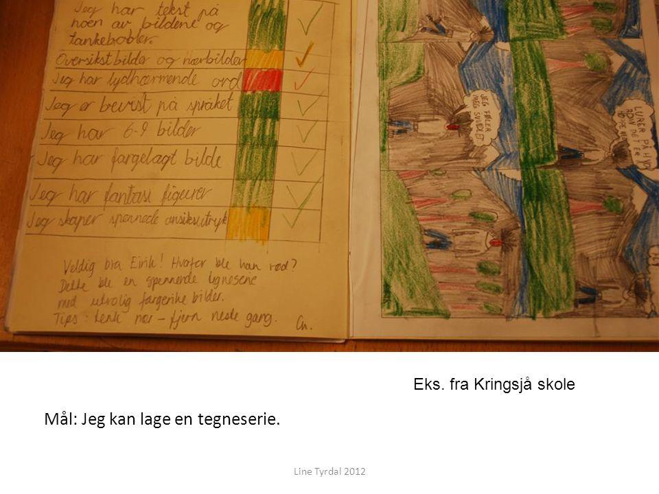 Mål: Jeg kan lage en tegneserie. Line Tyrdal 2012 Eks. fra Kringsjå skole
