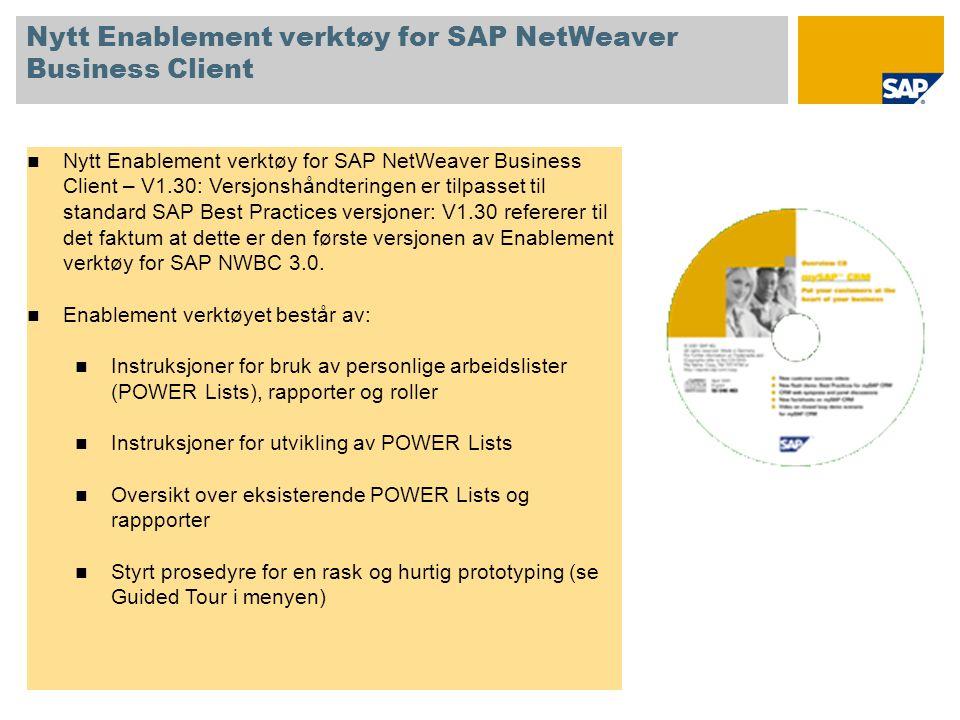 Nytt Enablement verktøy for SAP NetWeaver Business Client  Nytt Enablement verktøy for SAP NetWeaver Business Client – V1.30: Versjonshåndteringen er tilpasset til standard SAP Best Practices versjoner: V1.30 refererer til det faktum at dette er den første versjonen av Enablement verktøy for SAP NWBC 3.0.