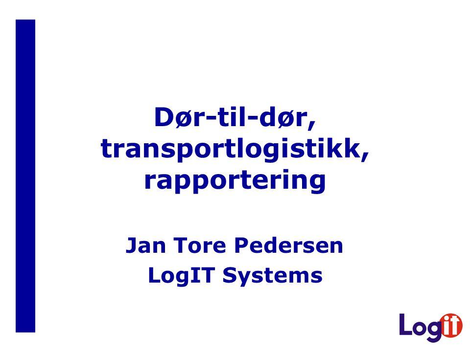 Dør-til-dør, transportlogistikk, rapportering Jan Tore Pedersen LogIT Systems