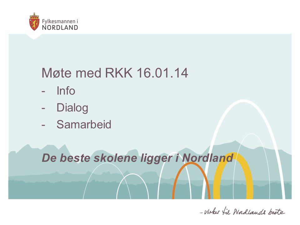 Møte med RKK 16.01.14 -Info -Dialog -Samarbeid De beste skolene ligger i Nordland