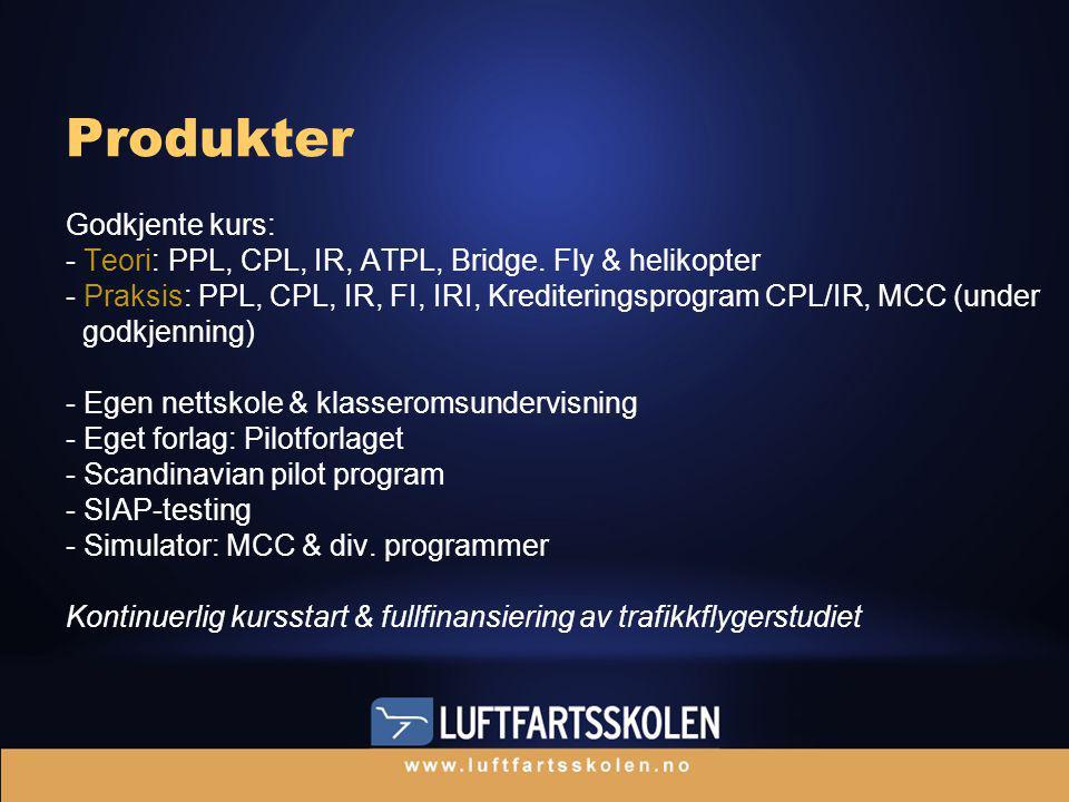 Produkter Godkjente kurs: - Teori: PPL, CPL, IR, ATPL, Bridge.