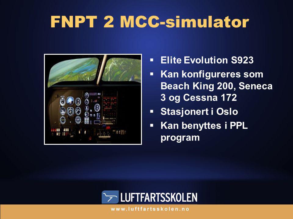 FNPT 2 MCC-simulator  Elite Evolution S923  Kan konfigureres som Beach King 200, Seneca 3 og Cessna 172  Stasjonert i Oslo  Kan benyttes i PPL program