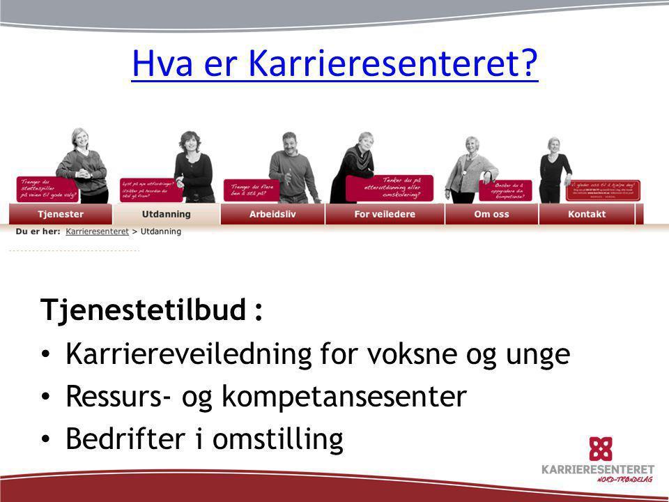 Hva er Karrieresenteret? Tjenestetilbud : • Karriereveiledning for voksne og unge • Ressurs- og kompetansesenter • Bedrifter i omstilling