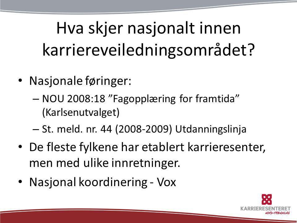 """Hva skjer nasjonalt innen karriereveiledningsområdet? • Nasjonale føringer: – NOU 2008:18 """"Fagopplæring for framtida"""" (Karlsenutvalget) – St. meld. nr"""