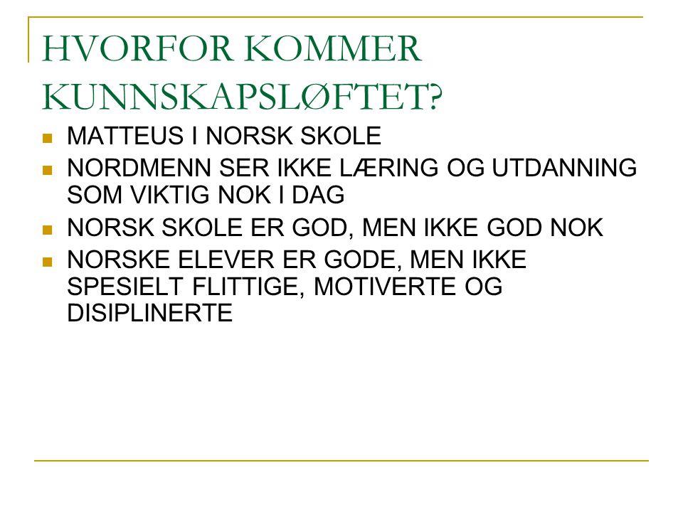 HVORFOR KOMMER KUNNSKAPSLØFTET?  MATTEUS I NORSK SKOLE  NORDMENN SER IKKE LÆRING OG UTDANNING SOM VIKTIG NOK I DAG  NORSK SKOLE ER GOD, MEN IKKE GO