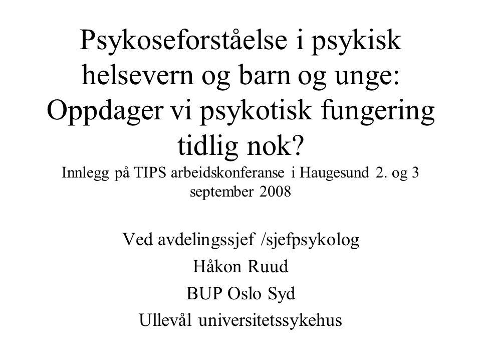 Psykoseforståelse i psykisk helsevern og barn og unge: Oppdager vi psykotisk fungering tidlig nok? Innlegg på TIPS arbeidskonferanse i Haugesund 2. og