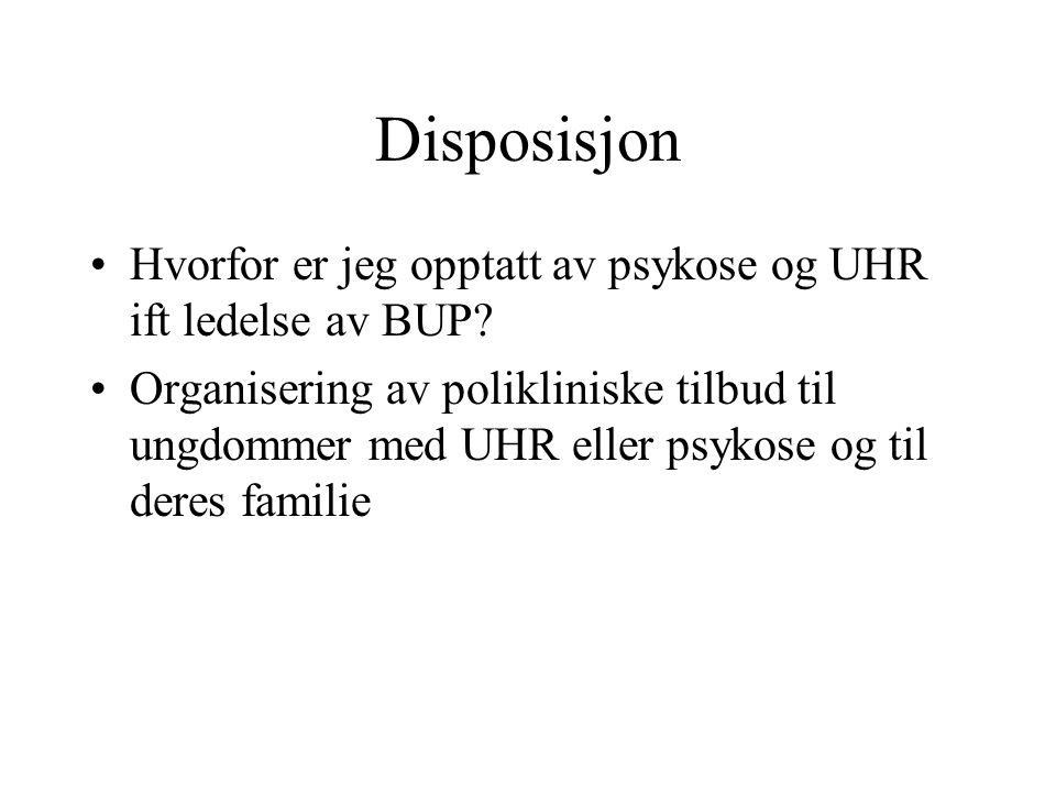 Disposisjon •Hvorfor er jeg opptatt av psykose og UHR ift ledelse av BUP? •Organisering av polikliniske tilbud til ungdommer med UHR eller psykose og