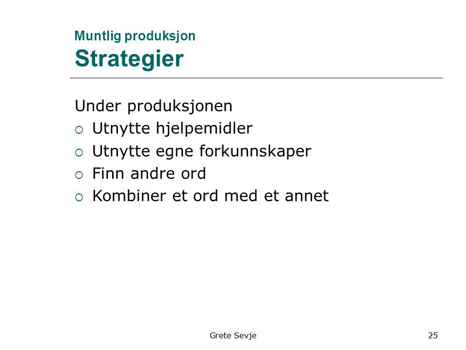 Muntlig produksjon Strategier Under produksjonen  Utnytte hjelpemidler  Utnytte egne forkunnskaper  Finn andre ord  Kombiner et ord med et annet 25Grete Sevje25Grete Sevje