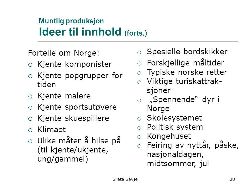 Muntlig produksjon Ideer til innhold (forts.) Fortelle om Norge:  Kjente komponister  Kjente popgrupper for tiden  Kjente malere  Kjente sportsutø