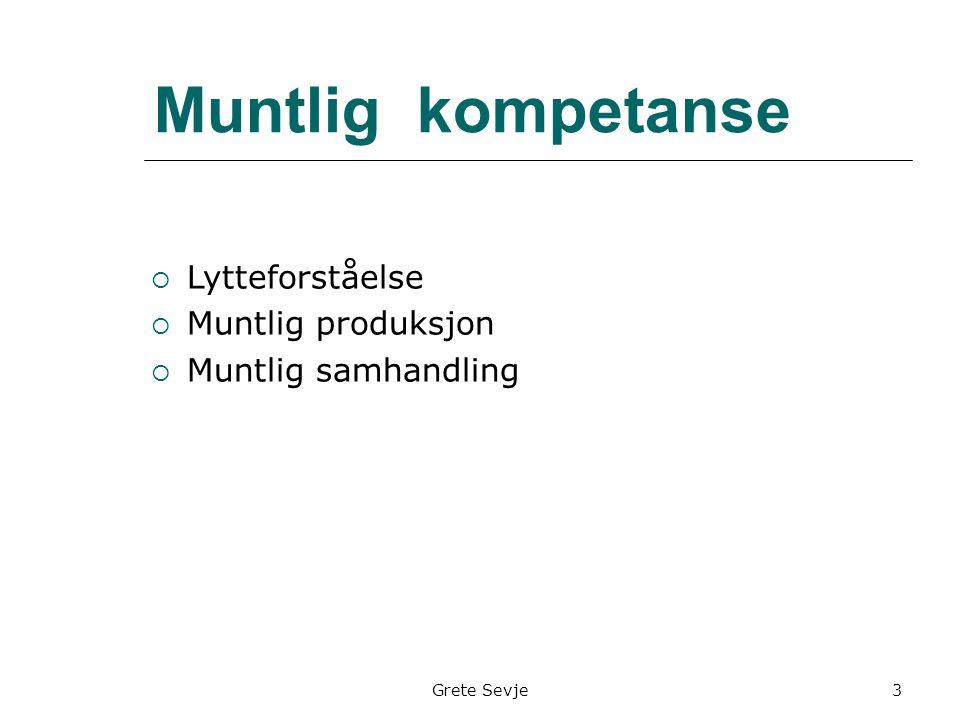 Muntlig kompetanse  Lytteforståelse  Muntlig produksjon  Muntlig samhandling Grete Sevje3