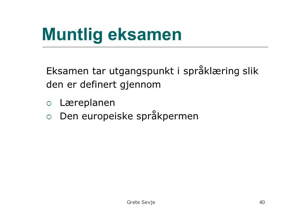 Muntlig eksamen Eksamen tar utgangspunkt i språklæring slik den er definert gjennom  Læreplanen  Den europeiske språkpermen 40Grete Sevje