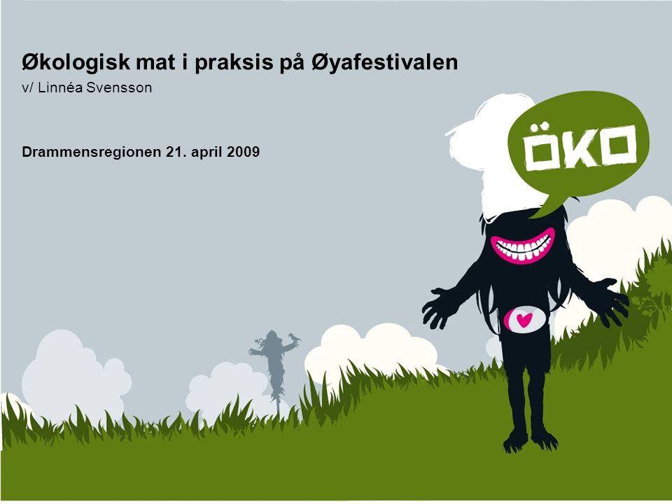 Økologisk mat i praksis på Øyafestivalen v/ Linnéa Svensson Drammensregionen 21. april 2009