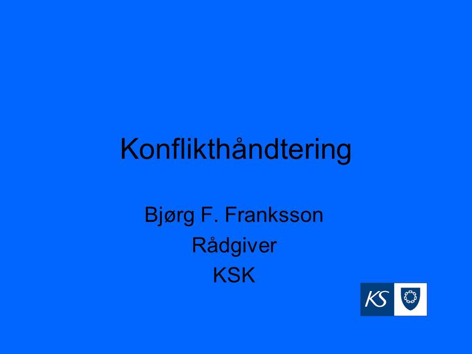 Konflikthåndtering Bjørg F. Franksson Rådgiver KSK