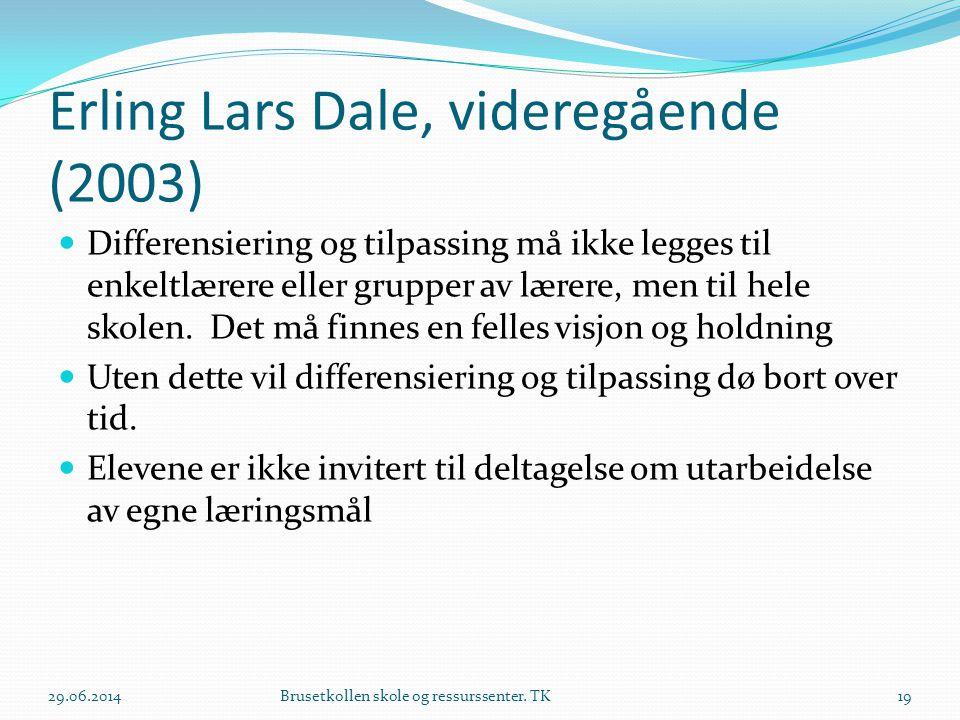 Erling Lars Dale, videregående (2003)  Differensiering og tilpassing må ikke legges til enkeltlærere eller grupper av lærere, men til hele skolen. De