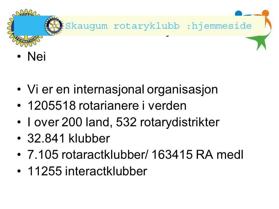Hønefoss Rotary Klubb •Nei •Vi er en internasjonal organisasjon •1205518 rotarianere i verden •I over 200 land, 532 rotarydistrikter •32.841 klubber •