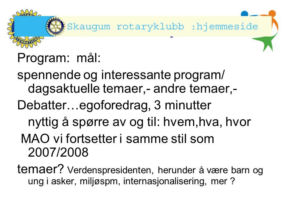 Hønefoss Rotary Klubb Program: mål: spennende og interessante program/ dagsaktuelle temaer,- andre temaer,- Debatter…egoforedrag, 3 minutter nyttig å