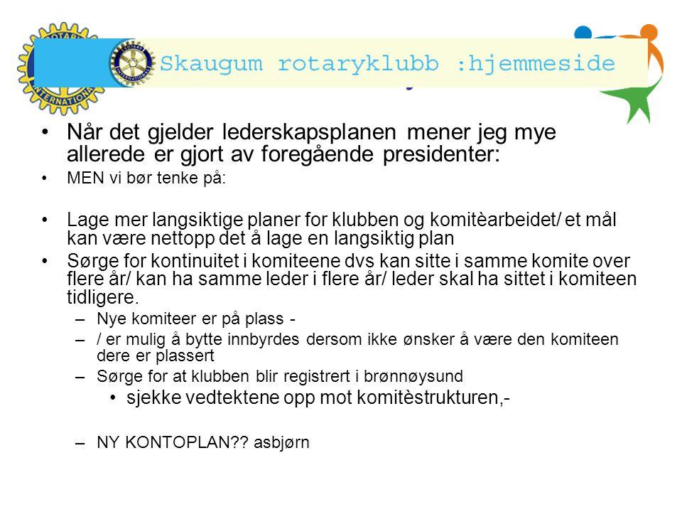 Hønefoss Rotary Klubb •Når det gjelder lederskapsplanen mener jeg mye allerede er gjort av foregående presidenter: •MEN vi bør tenke på: •Lage mer lan