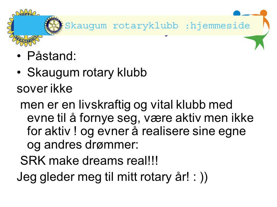 Hønefoss Rotary Klubb •Påstand: •Skaugum rotary klubb sover ikke men er en livskraftig og vital klubb med evne til å fornye seg, være aktiv men ikke f