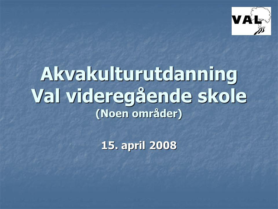 Akvakulturutdanning Val videregående skole (Noen områder) 15. april 2008